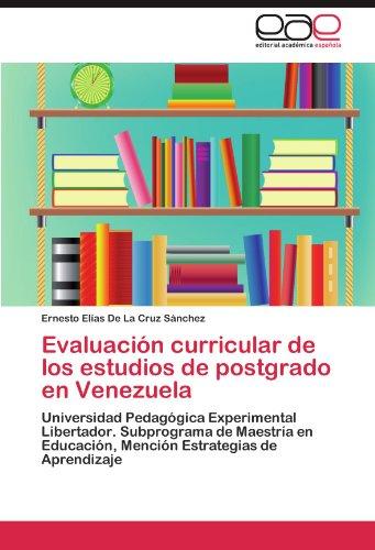 Evaluación curricular de los estudios de postgrado en Venezuela por De La Cruz Sánchez Ernesto Elías