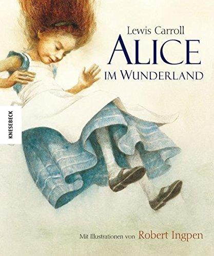Alice im Wunderland: Bibliophile ungekürzte Ausgabe nach Lewis Carroll mit Illustrationen von Robert Ingpen (Knesebeck Kinderbuch Klassiker) (Knesebeck Kinderbuch Klassiker / ()