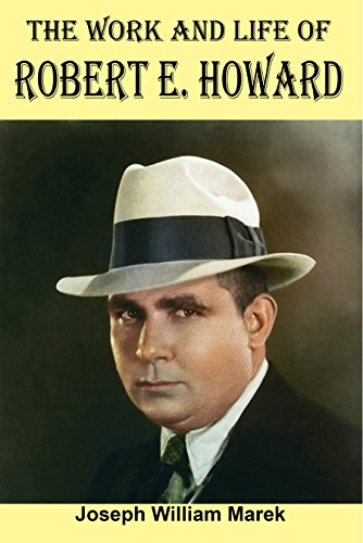 The Work and Life of Robert E. Howard (English Edition)