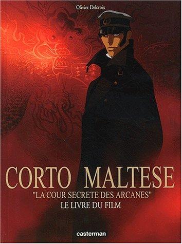 Corto Maltese La Cour secrète des Arcanes : Le Livre du film par Olivier Delcroix