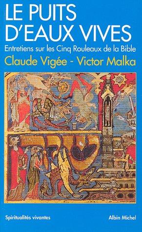 Le Puits d'eaux vives : entretiens sur les cinq rouleaux de la Bible par Claude Vigée