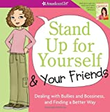 Stand Up for Yourself & Your Friends: Dealing with Bullies and Bossiness, and Finding a Better Way (American Girl Library)