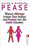 Warum Männer immer Sex wollen und Frauen von der Liebe träumen - Allan & Barbara Pease