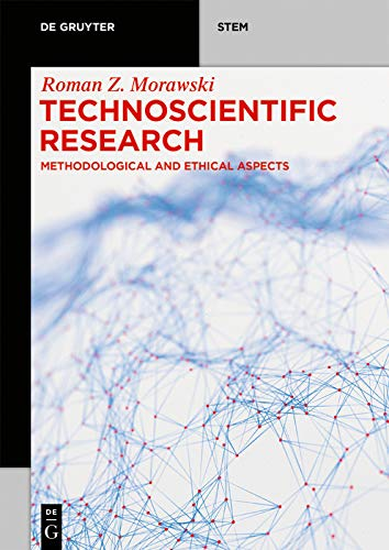 Technoscientific Research: Methodological and Ethical Aspects (De Gruyter STEM) (English Edition)
