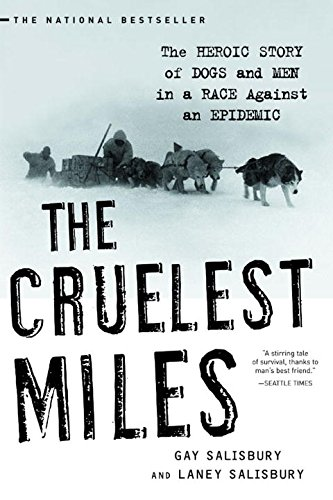 The Cruelist Miles - The Heroic Story of Dogs and Men in a Race Against an Epidemic
