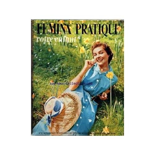 FEMINA PRATIQUE VOTRE ENFANT [No 77] du 01/04/1958 - LA VIE AU JARDIN - BEAUTE ET SANTE - LA MAISON - L'ELEGANCE - LE CONFORT - LA TABLE - VOTRE VIE - LES RECETTES DE CESARINE - LES VACANCES
