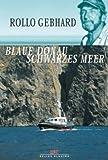 Blaue Donau - Schwarzes Meer - Mit Solveig II von Regensburg zum Kaukasus - Rollo Gebhard