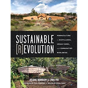 Sustainable Revolution: Permaculture in Ecovillages, Urban Farms, and Communities Wor