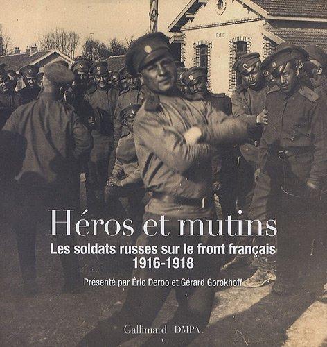 Héros et mutins: Les soldats russes sur le front français (1916-1918)