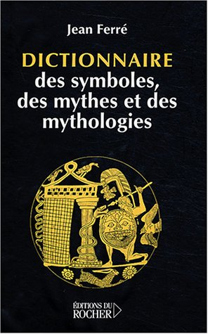 Dictionnaire des symboles, des mythes et des mythologies