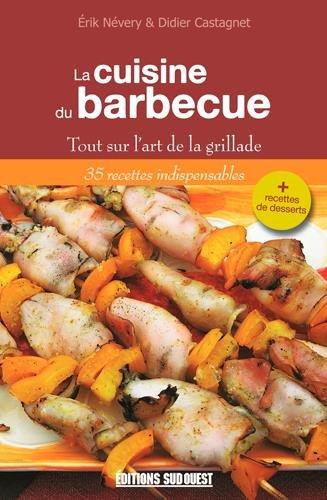 La cuisine du barbecue : Tout sur l'art de la grillade par Erik Névery, Didier Castagnet