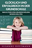 Glücklich und Erfolgreich in der Grundschule: was Eltern von Grundschülern wissen sollten (kleiner Elternratgeber)