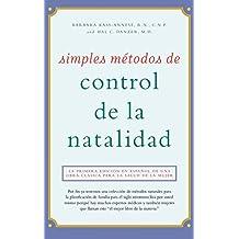Simples Métodos de Control de la Natalidad: La Primera Edición En Español de Una Obra Clásica Para La Salud de la Mujer