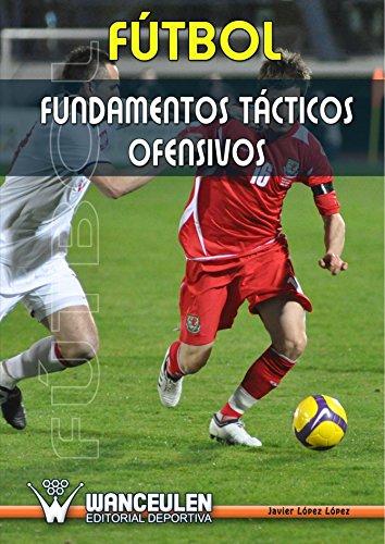 Fútbol : Fundamentos Tácticos Ofensivos por Javier López López