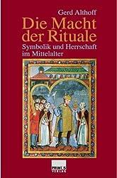 Die Macht der Rituale. Symbolik und Herrschaft im Mittelalter.