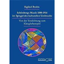 Schönbergs Musik 1899-1914 im Spiegel des kulturellen Umbruchs: Von der Tondichtung zum Klangfarbenspiel