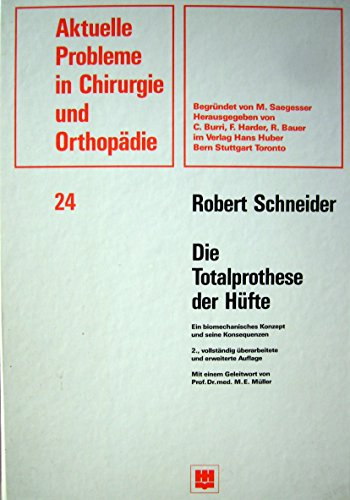 Die Totalprothese der Hüfte: Ein biomechanisches Konzept und seine Konsequenzen (Aktuelle Probleme in Chirurgie und Orthopädie)