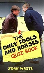 The Only Fools and Horses Quiz Book by John White (2009-10-05)
