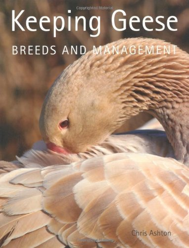 Keeping Geese: Breeds and Management by Chris Ashton (26-Mar-2012) Paperback