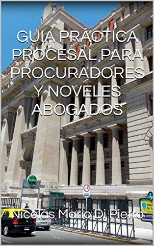 GUIA PRÁCTICA PROCESAL PARA PROCURADORES Y NOVELES ABOGADOS