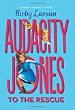 Audacity Jones to the Rescue (Audacity Jones #1) by Kirby Larson (2016-01-26)