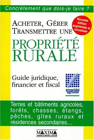 Acheter, gérer, transmettre une propriété rurale