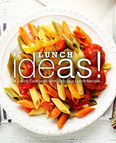 Lunch Ideas!: A Lunch Cookbook with Delicious Lunch Recipes (English Edition)