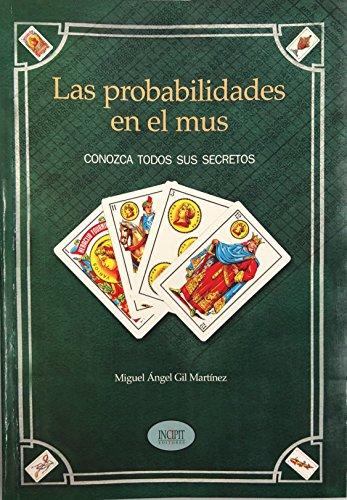 Las probabilidades en el mus: Conozca todos sus secretos por Miguel Ángel Gil Martínez