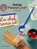 Scarica Libro Lo chef sono io Junior Masterchef Italia Ediz illustrata (PDF,EPUB,MOBI) Online Italiano Gratis