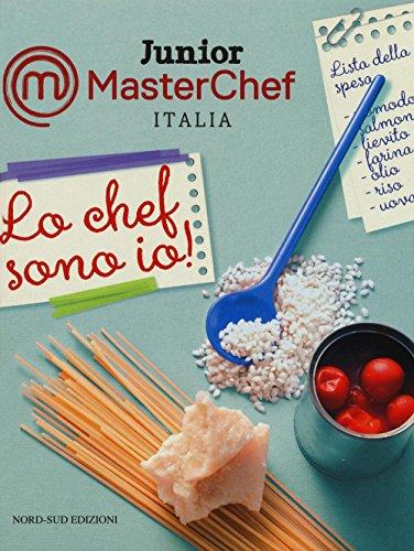 Lo chef sono io! Junior Masterchef Italia. Ediz. illustrata