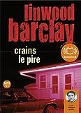 Crains le pire / Linwood Barclay | Barclay, Linwood. Auteur