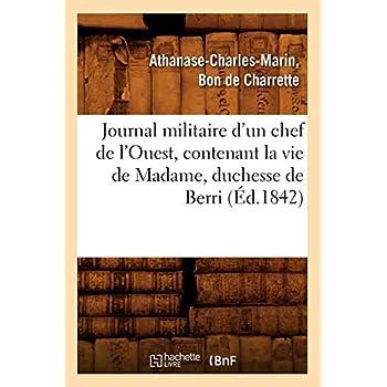 Journal militaire d'un chef de l'Ouest, contenant la vie de Madame, duchesse de Berri, (Éd.1842)