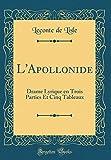 Telecharger Livres L Apollonide Drame Lyrique En Trois Parties Et Cinq Tableaux Classic Reprint (PDF,EPUB,MOBI) gratuits en Francaise