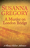 A Murder On London Bridge: 5 (Adventures of Thomas Chaloner)