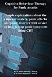 CBT for Panic Attacks: Simple Explanations about the Causes of Anxiety, Panic Attacks and Panic Disorder with Advice on How to Stop Panic Symptoms Using CBT (CBT - What It Is and How It Works)