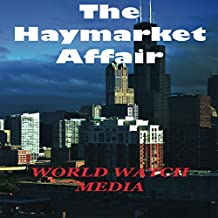 The Haymarket Affair: The Historic Chicago Event Responsible for Workers Rights in America