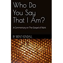 Who Do You Say That I Am?: A Commentary on The Gospel of Mark
