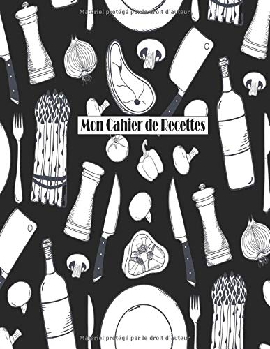Mon Cahier de Recettes: Livre de Cuisine Personnalisable pour 100 Recettes: Cahier de Recettes à Remplir - Carnet de Recettes à Remplir - Mes Recettes (Livre de Recettes à Remplir) par Stuart BONHEUR