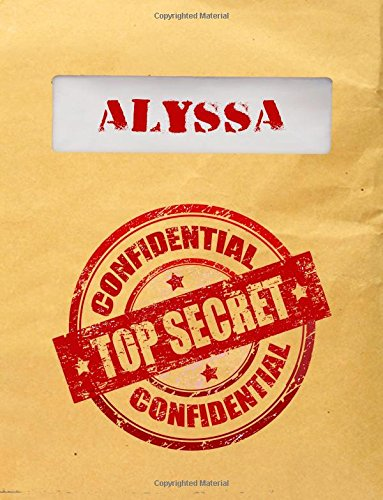 Alyssa Top (Alyssa Top Secret Confidential: Composition Notebook For Girls, 8.5x11, 120 Lined Pages (Personalized Journals With Names))