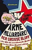 'Arme Milliardäre!: Der große Bluff oder Wie die amerikanische Rechte aus der Kri...' von Thomas Frank