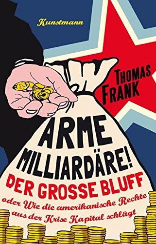 Buchseite und Rezensionen zu 'Arme Milliardäre!: Der große Bluff oder Wie die amerikanische Rechte aus der Krise Kapital schlägt' von Thomas Frank