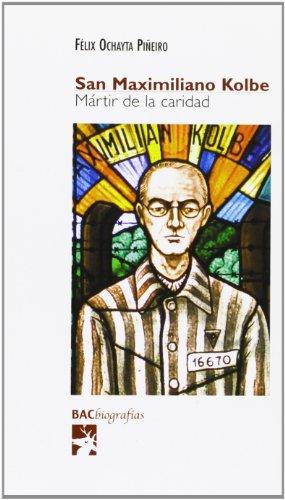 San Maximiliano Kolbe: Mártir de la caridad (BIOGRAFÍAS) por Félix Ochayta Piñero