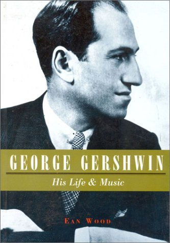 George Gershwin: His Life and Music by Ean Wood (1996-12-18)