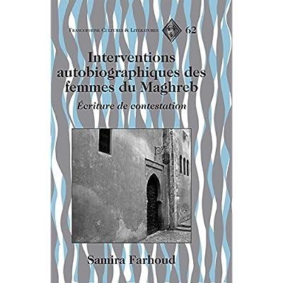 Interventions autobiographiques des femmes du Maghreb: Écriture de contestation