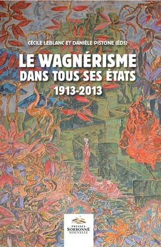 Le Wagnerisme Dans Tous Ses Etats 1913-2013