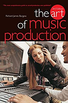 The Art Of Music Production by [Burgess, Richard James]