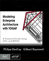 [(Modeling Enterprise Architecture with TOGAF : A Practical Guide Using UML and BPMN)] [By (author) Philippe Desfray ] published on (June, 2014)