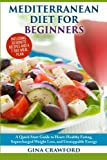 Mediterranean Diet for Beginners: A Quick Start Guide to Heart Healthy Eating, Super-Charged