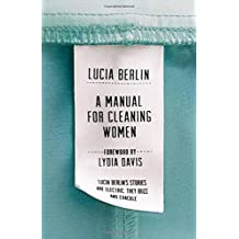 A Manual for Cleaning Women: Selected Stories by Lucia Berlin (2015-09-10)