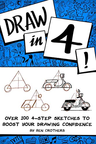 Draw in 4! Over 100 4-Step Sketches to Boost Your Drawing Confidence (English Edition)